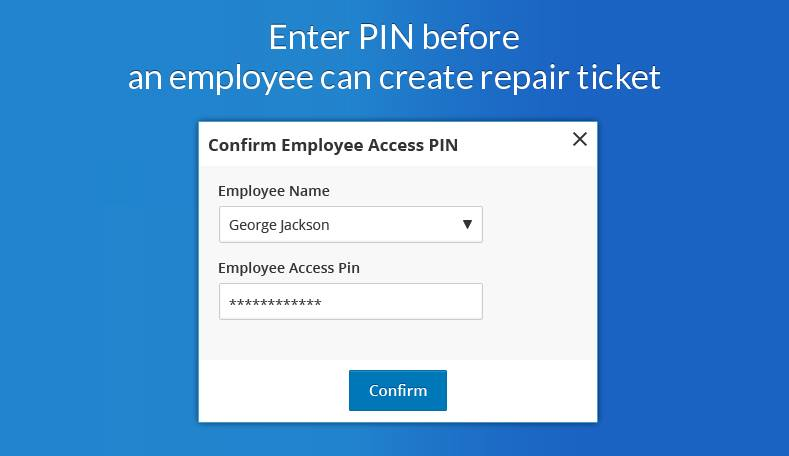 Enter Pin Before An Employee Can Create Repair Ticket