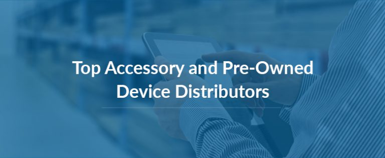 Top Accessory and Pre-Owned Device Distributors