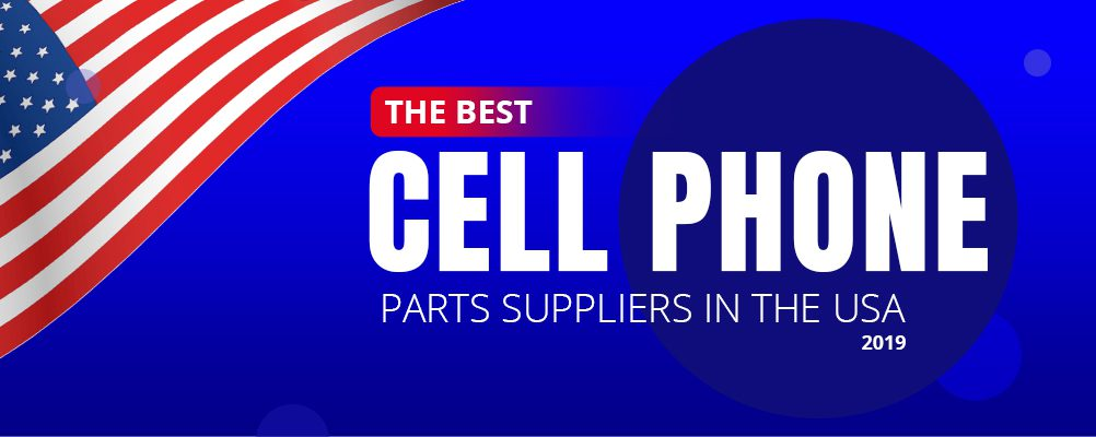 The Best Cell Phone Parts Suppliers in the USA for 2019